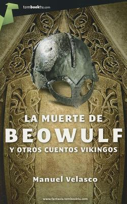 La muerte de Beowulf y otros cuentos vikingos / The Death of Beowulf and Other Viking Stories By Velasco, Manuel